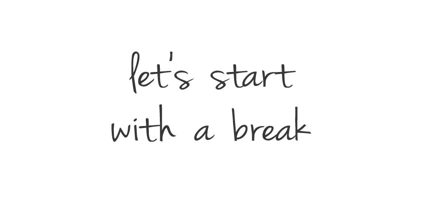 letsstartwithabreak