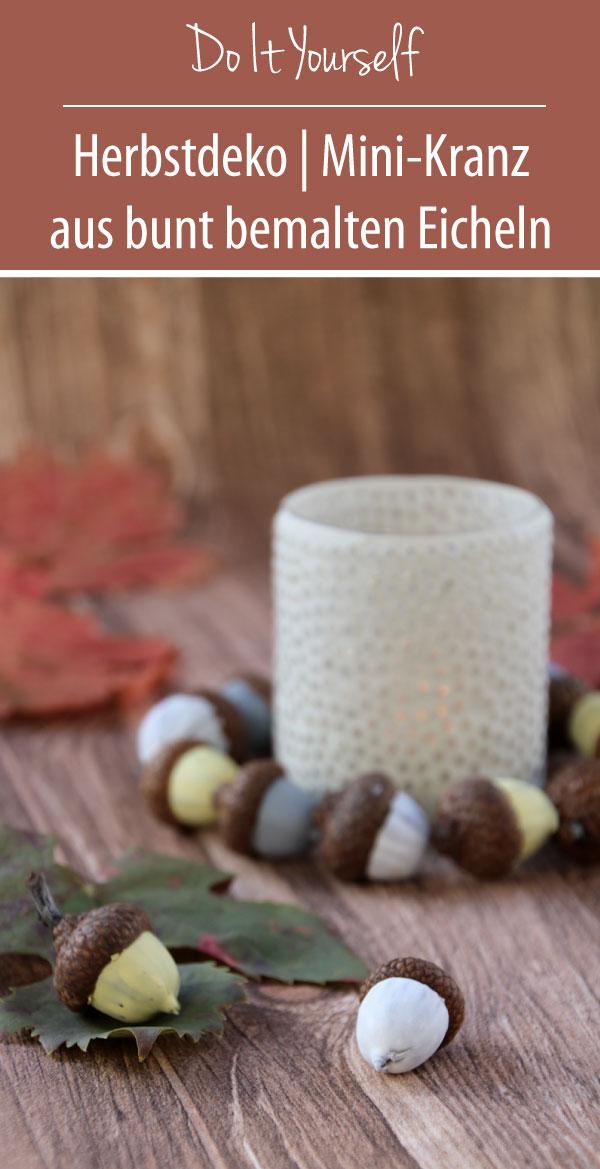 Do It Yourself Herbstdeko Mini-Kranz aus bunt bemalten Eicheln