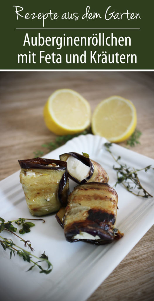 Rezepte aus dem Garten - Auberginenröllchen mit Feta